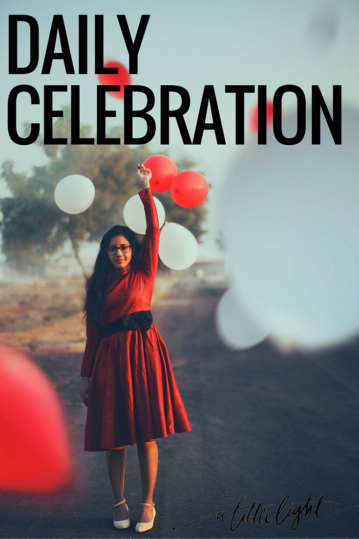 It can be hard to slow down and think of ways to practice the discipline of celebration in our daily mundane lives.